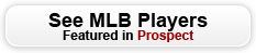 See MLB Players featured in Prospect